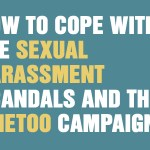 How To Cope With The Sexual Harassment Scandals And The #MeToo Campaign