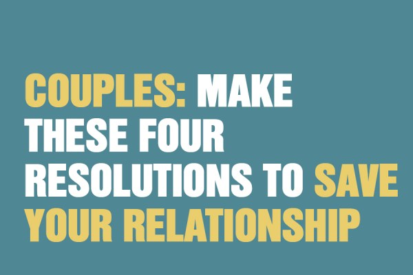 Couples: Make These Four Resolutions To Save Your Relationship