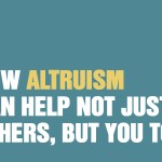 How Altruism Can Help Not Just Others, But You Too