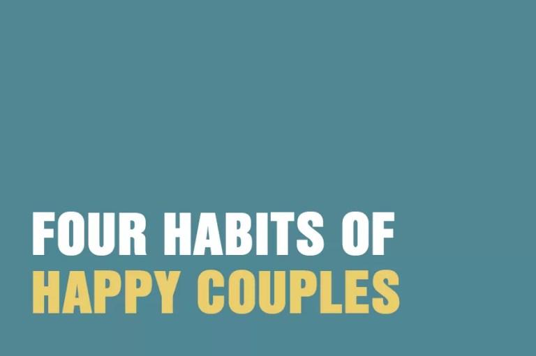 Four Habits Of Happy Couples