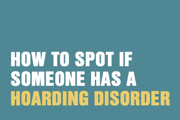 How To Spot If Someone Has A Hoarding Disorder