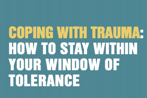 Coping With Trauma: How To Stay Within Your Window Of Tolerance