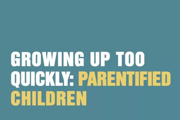 Growing Up Too Quickly: Parentified Children