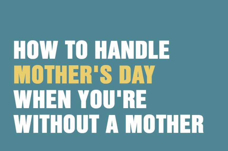 How To Handle Mother's Day When You're Without A Mother