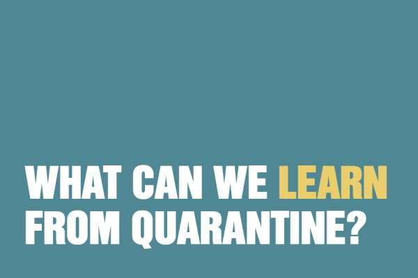 What Can We Learn From Quarantine?