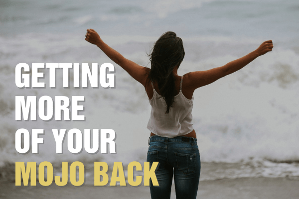 Getting more of your mojo back