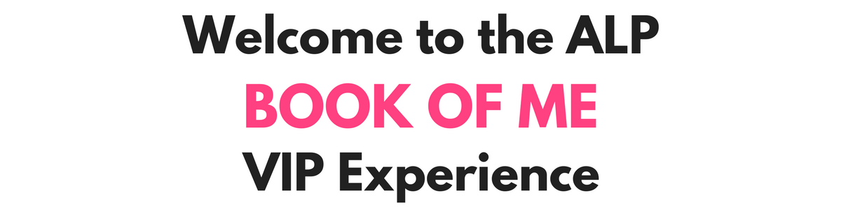 welcome to the ALP Book of Me VIP experience