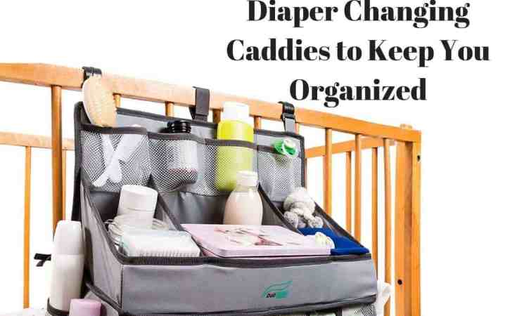 Diaper Changing Caddies to Keep You Organized