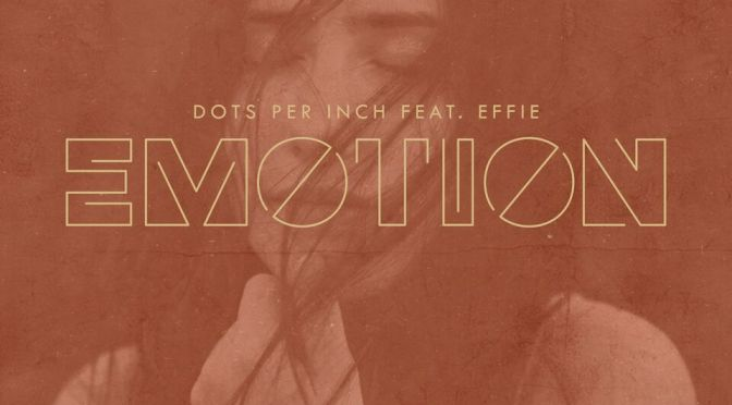 OUT NOW: DOTS PER INCH FEAT. EFFIE 'EMOTION'