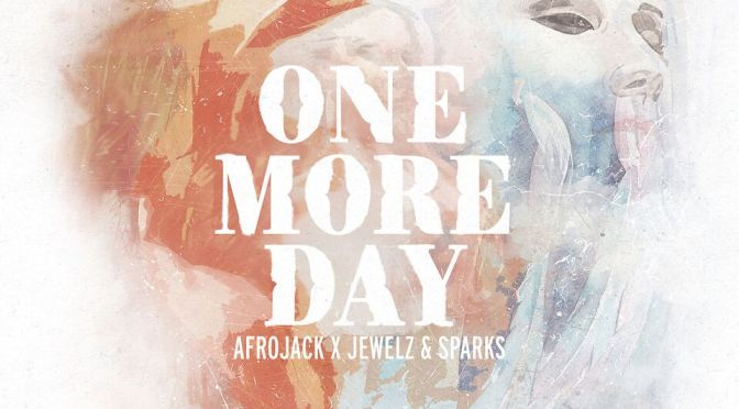 AFROJACK JOINS FORCES WITH JEWELZ & SPARKS ON NEW SINGLE 'ONE MORE DAY'