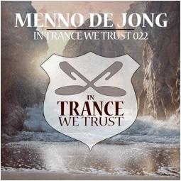 IN TRANCE WE TRUST 022 – MIXED BY MENNO DE JONG