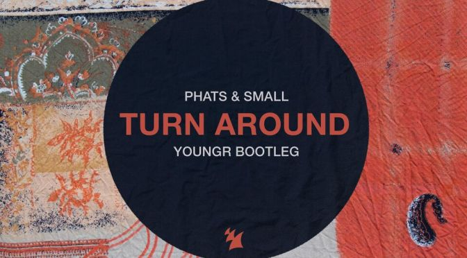 ONE-MAN LIVE ACT YOUNGR TURNS IN PHENOMENAL BOOTLEG OF PHATS & SMALL'S GLOBAL HIT: 'TURN AROUND'