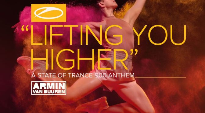 A STATE OF TRANCE 900 ANTHEM 'LIFTING YOU HIGHER' BY ARMIN VAN BUUREN IS OUT NOW!!