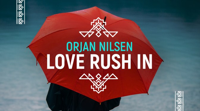 ØRJAN NILSEN COOKS UP NEW, TASTY SINGLE: 'LOVE RUSH IN'