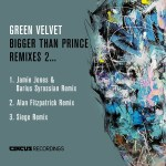 GREEN VELVET'S SEMINAL 'BIGGER THAN PRINCE' RECEIVES NEW REMIXES ON CIRCUS RECORDINGS