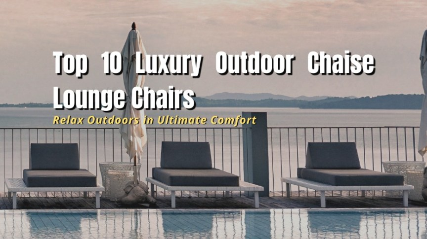 top 10 luxury outdoor chaise lounge chairs