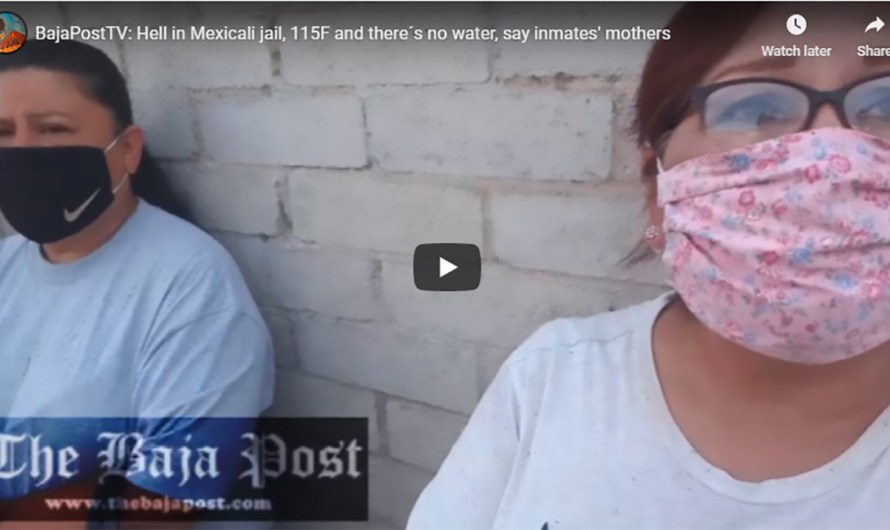 (video):Hell in Mexicali jail with 120 degrees Fahrenheit and no water inside, inmates' mothers cry for help
