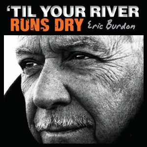 Eric Burdon | 'Til Your River Runs Dry | Bakery Mastering