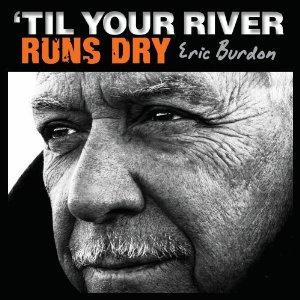 Eric Burdon   'Til Your River Runs Dry   Bakery Mastering