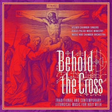 Ateneo Chamber Singers & Bukas Palad Ministry | Behold the Cross