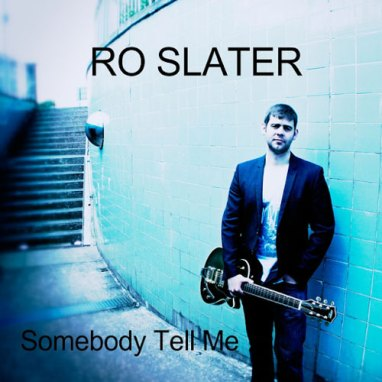 Ro Slater | Somebody Tell Me (Single)