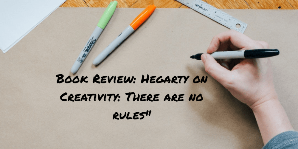 "Book Review: ""Hegarty on Creativity: There are no Rules"" by John Hegarty"