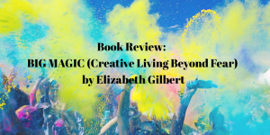Big Magic Creative Living Beyond Fear Review