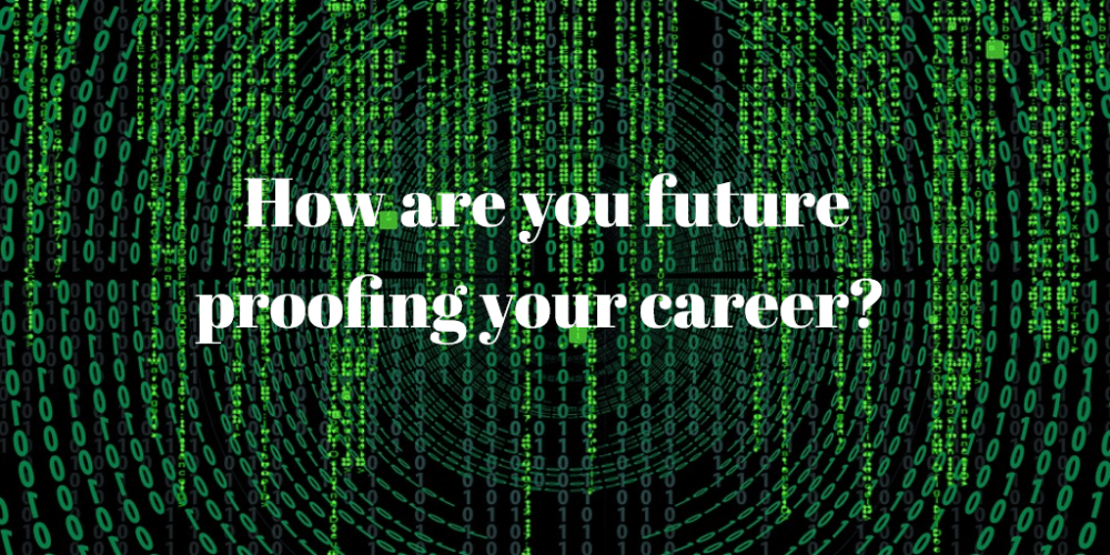 How are you future proofing your career?