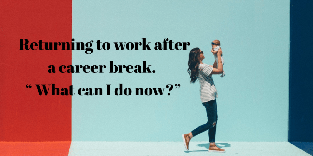 "Returning to work after a career break. ""What can I do now?"""