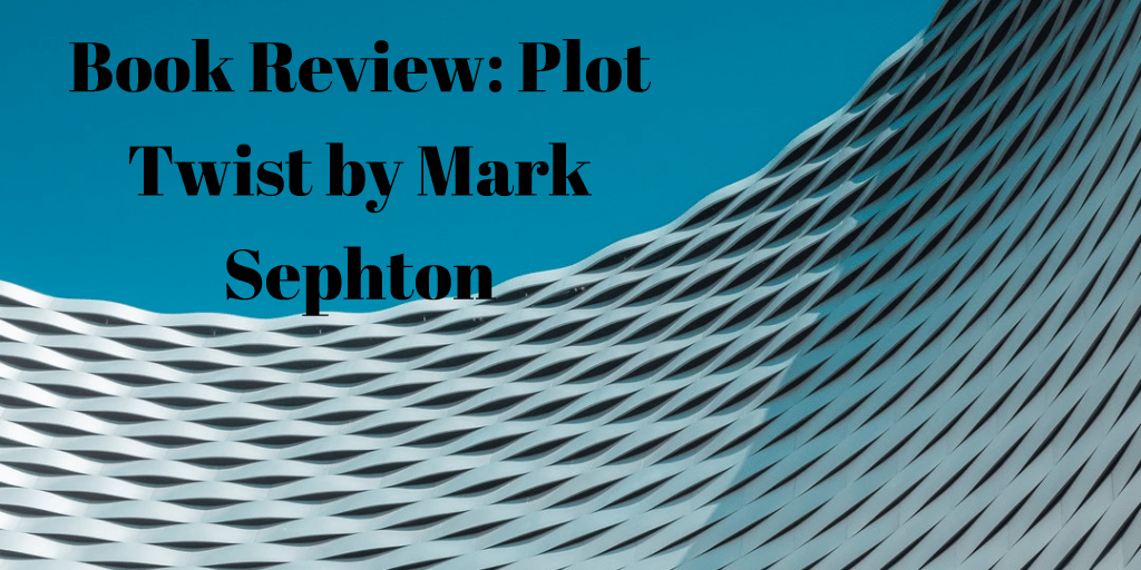 Book Review: Plot Twist by Mark Sephton