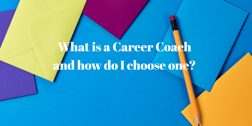 What is a Career Coach and how do I choose one?