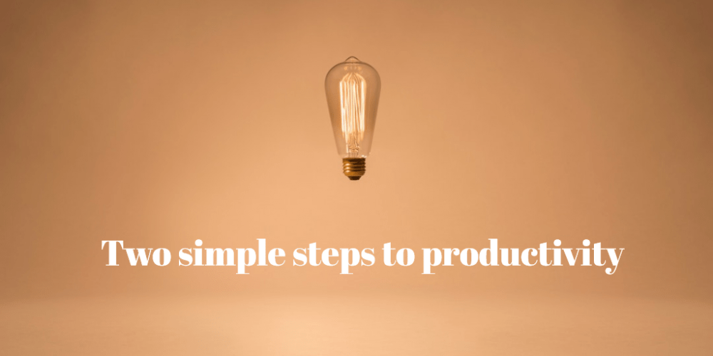 Two simple steps to productivity