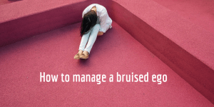 How to manage a bruised ego