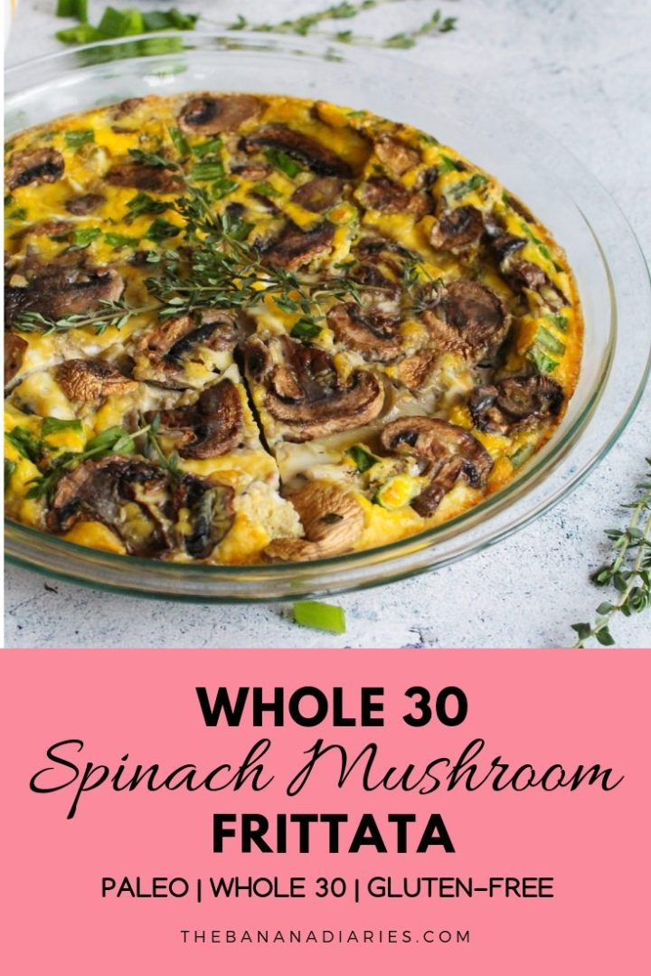 Paleo Mushroom Spinach Frittata | Paleo frittata baked with mushrooms, spinach, and fresh herbs for a delicious and easy breakfast! This recipe is Whole30 compliant, paleo, gluten free, and dairy free! | The Banana Diaries #thebananadiaries #whole30 #frittata #paleo #keto #healthybreakfast #healthybrunch