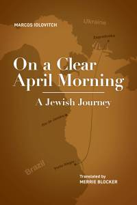 Cover of On a Clear April Morning, A Brazilian Jewish Journey of Immigration