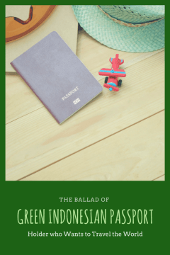 The Ballad of Green Indonesian Passport Holder Who Wants to Travel the World - The BeauTraveler