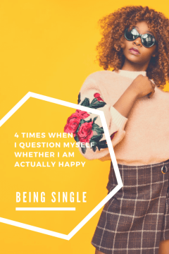 4 Times When I Question Myself Whether I Am Actually Happy Being Single - The BeauTraveler