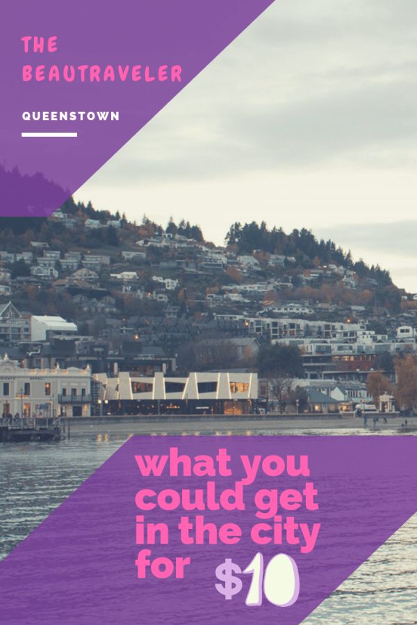 What You Could Get in Queenstown for $10 - The BeauTraveler