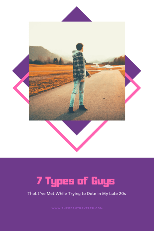 7 Types of Guys that I've Met While Trying to Date in My Late 20s - The BeauTraveler