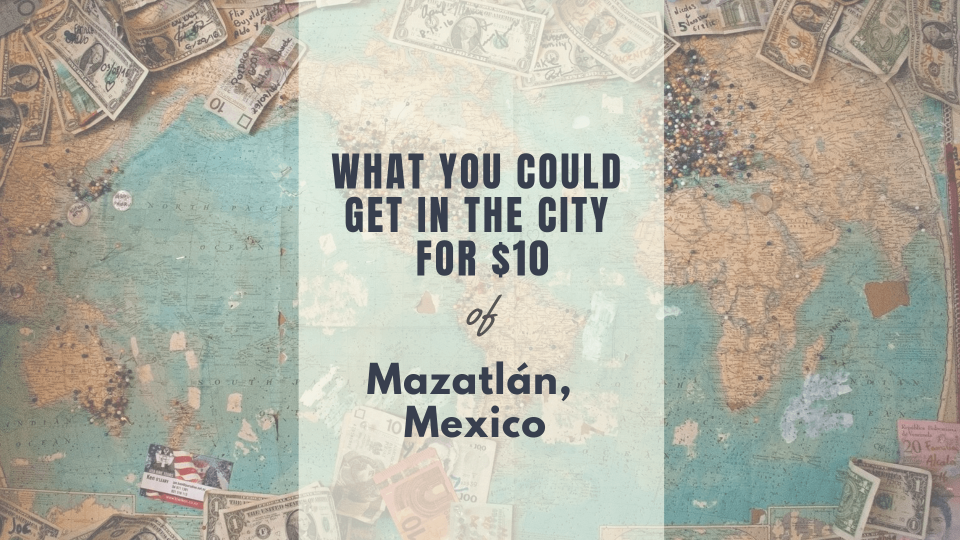 What You Could Get in Mazatlán for $10 – Heaven for Beach Lovers and So Many More!