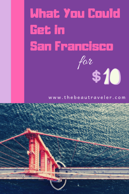 What You Could Get in San Francisco for $10 - The BeauTraveler