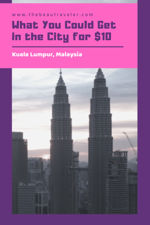 What You Could Get in Kuala Lumpur for $10 - The BeauTraveler