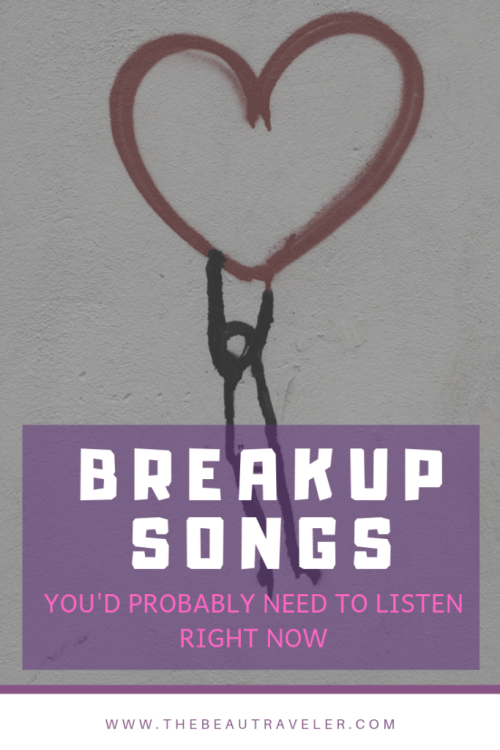 7 Breakup Songs That You'd Probably Need to Listen Right Now - The BeauTraveler