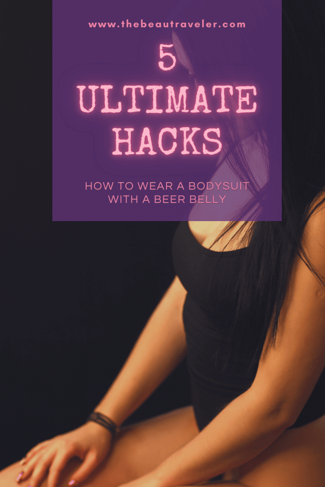 5 Ultimate Hacks to Wear a Bodysuit When You Have a Beer Belly - The BeauTraveler