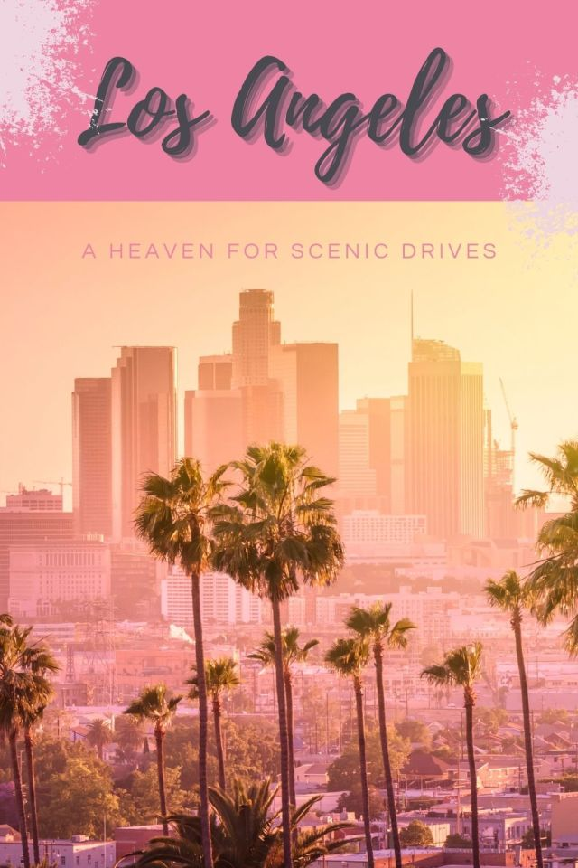 Los Angeles: A Heaven for Scenic Drives - The BeauTraveler