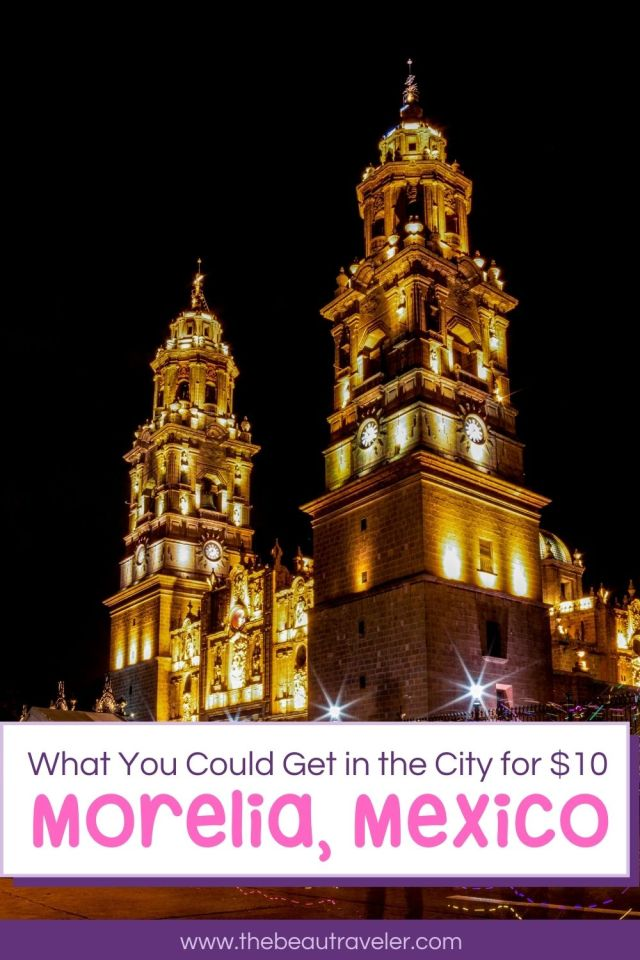 What You Could Get in Morelia for $10 - The BeauTraveler