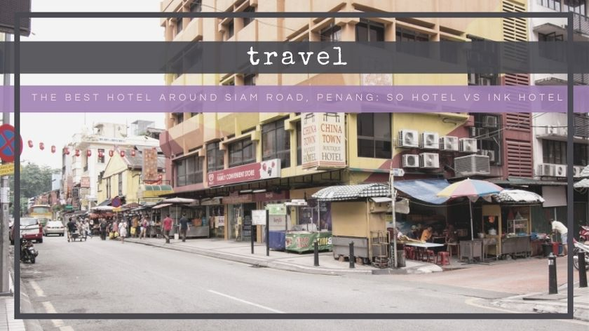 The Best Hotels Around Siam Road, Penang: SO Hotel vs Ink Hotel - The BeauTraveler