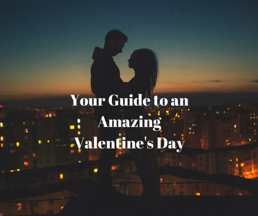 Your Guide to an Amazing Valentine's Day