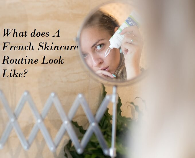 What Does A French Skincare Routine Look Like