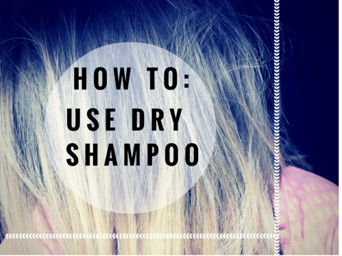 How To: Use Dry Shampoo. Favorite Dry Shampoo Brands.